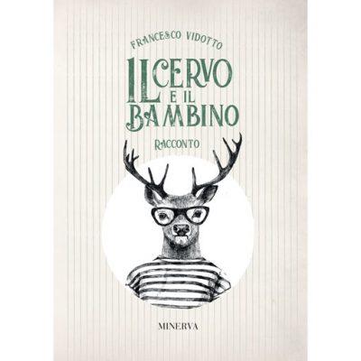 Il cervo e il bambino - romanzo - Francesco Vidotto